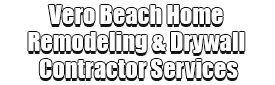 Vero Beach Home Remodeling & Drywall Contractor Services Logo-We offer Home Remodeling Services, Drywall Repair, Interior Painting, Drywall Installation, Exterior Painting, Residential Painting, Commercial Painting, Drywall Contracting, Wallpaper Removal, Custom Ceilings, Popcorn Removal, Smooth Ceiling, Tile Installation, Floor Installation, Bathroom Remodeling, Kitchen Remodeling, Cabinet Installation, and more contracting services!